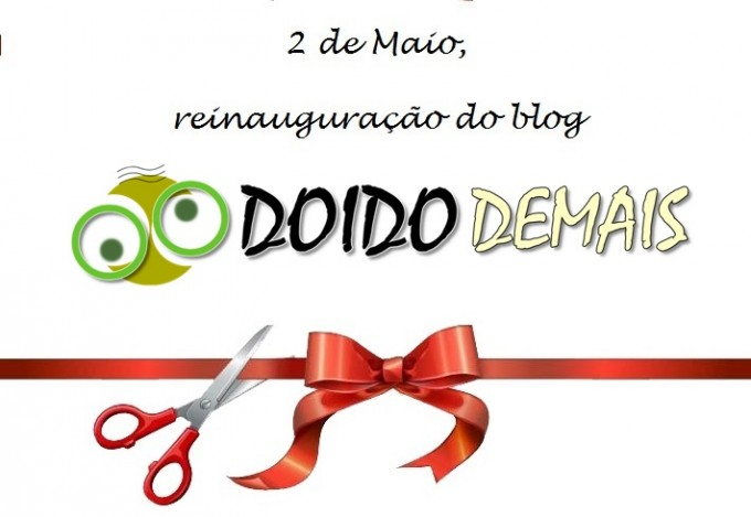 2deMaio, data marco para retorno do blog DoidoDemais